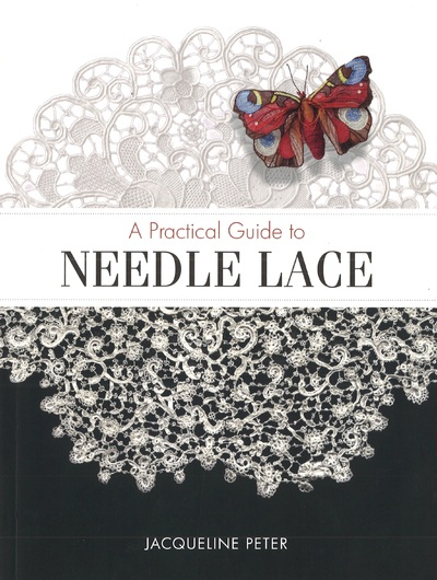 A Practical Guide to NEEDLE LACE - Jacqueline Peter